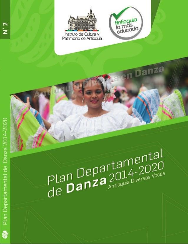 Plan Departamental de Danza 2014-2020 1 Antioquia Diversa en Danza