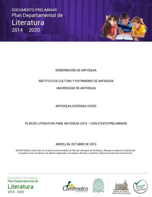 DOCUMENTO PRELIMINAR  Plan Departamental de  Literatura 2014  2020  GOBERNACIÓN DE ANTIOQUIA INSTITUTO DE CULTURA Y PATRIM...