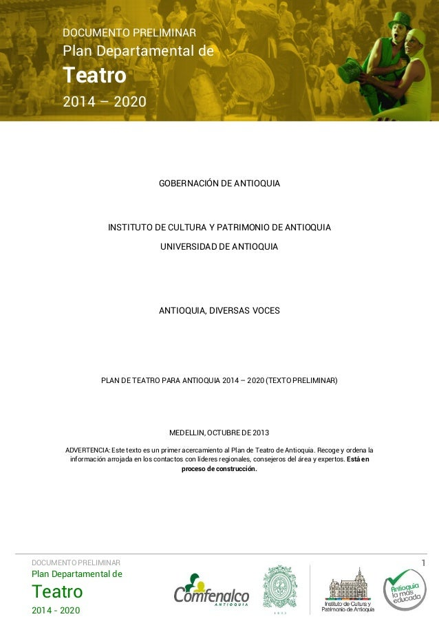 DOCUMENTO PRELIMINAR  Plan Departamental de  Teatro  2014 – 2020  GOBERNACIÓN DE ANTIOQUIA  INSTITUTO DE CULTURA Y PATRIMO...