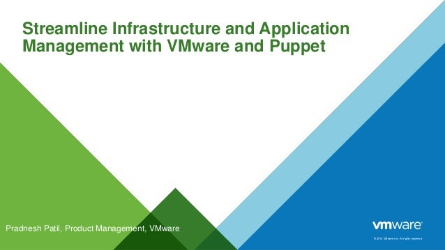 © 2014 VMware Inc. All rights reserved.  Streamline Infrastructure and Application  Management with VMware and Puppet  Pra...