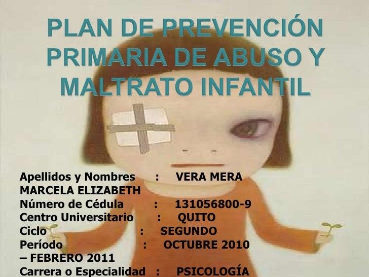 PLAN DE PREVENCIÓN PRIMARIA DE ABUSO Y MALTRATO INFANTIL Apellidos y Nombres      :     VERA MERA MARCELA ELIZABETH Número...