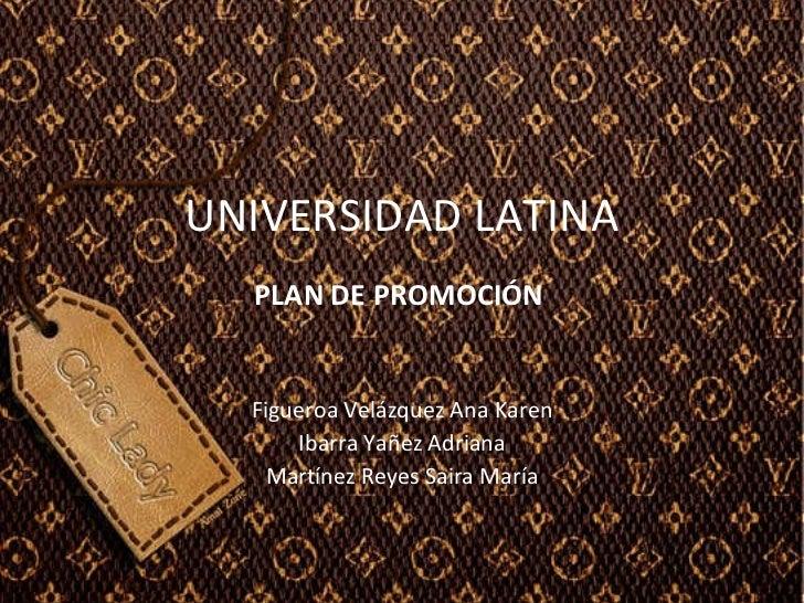 UNIVERSIDAD LATINA Figueroa Velázquez Ana Karen Ibarra Yañez Adriana Martínez Reyes Saira María PLAN DE PROMOCIÓN