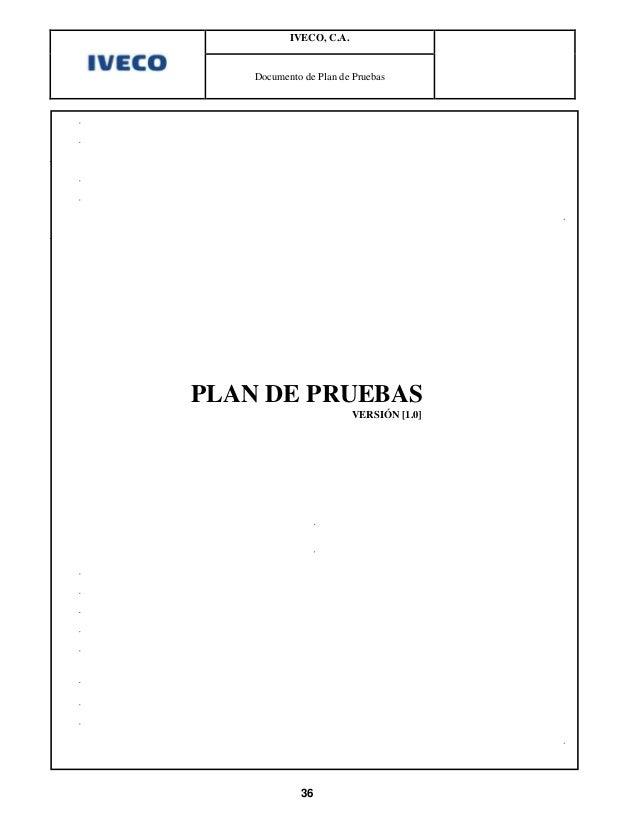 IVECO, C.A.    Documento de Plan de PruebasPLAN DE PRUEBAS                         VERSIÓN [1.0]             36