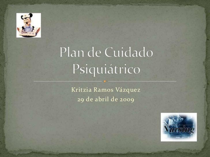 Kritzia Ramos Vázquez<br />29 de abril de 2009<br />Plan de CuidadoPsiquiátrico<br />