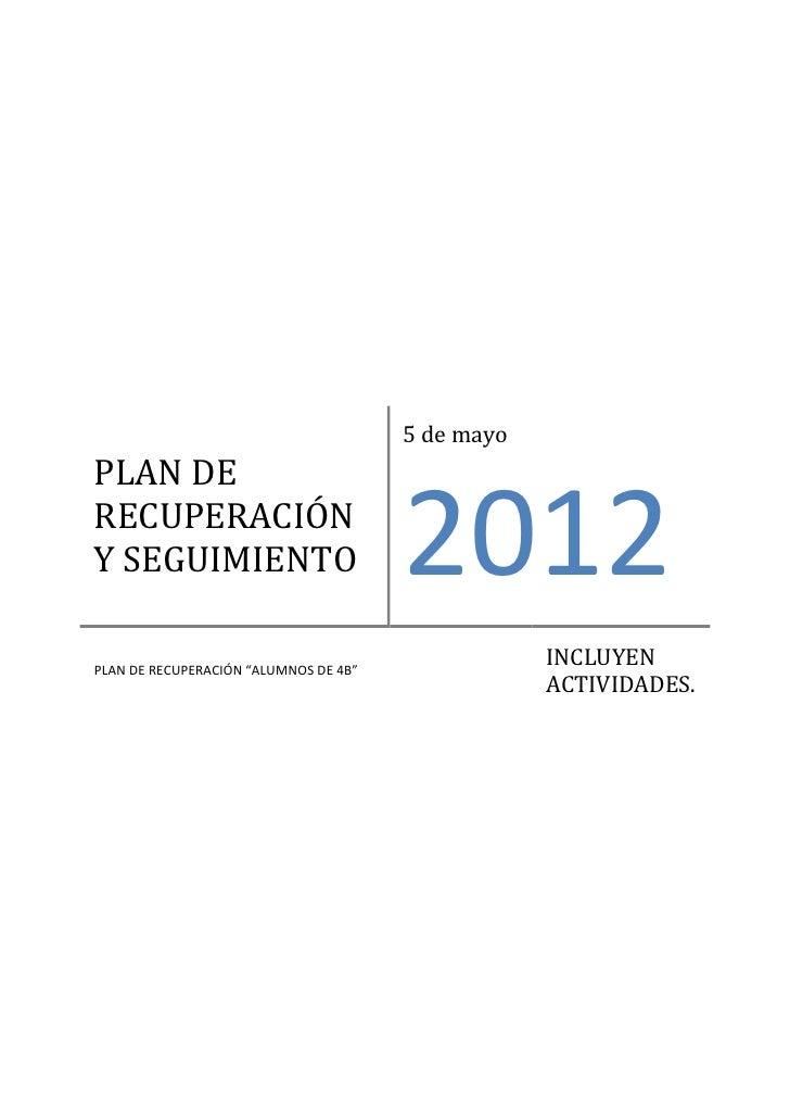 """5 de mayoPLAN DERECUPERACIÓNY SEGUIMIENTO                          2012PLAN DE RECUPERACIÓN """"ALUMNOS DE 4B""""               ..."""