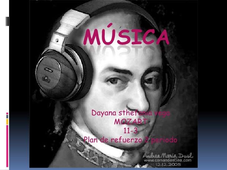 música <br />Dayana sthefania vega<br />MOZART<br />11-3<br />Plan de refuerzo 2 periodo <br />