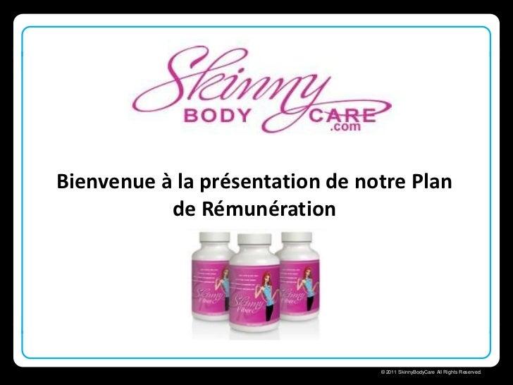 Bienvenue à la présentation de notre Plan           de Rémunération                              Skinny Body Care        ...