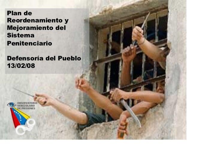 Plan deReordenamiento yMejoramiento delSistemaPenitenciarioDefensoría del Pueblo13/02/08