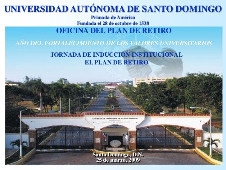 UNIVERSIDAD AUTÓNOMA DE SANTO DOMINGO                      Primada de América                 Fundada el 28 de octubre de ...