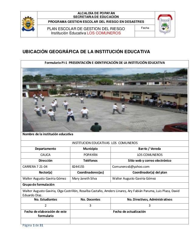 ALCALDÍA DE POPAYÁN SECRETARIA DE EDUCACIÓN PROGRAMA GESTION ESCOLAR DEL RIESGO EN DESASTRES Fecha  PLAN ESCOLAR DE GESTIO...