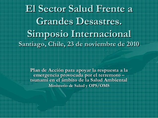 El Sector Salud Frente aEl Sector Salud Frente a Grandes Desastres.Grandes Desastres. Simposio InternacionalSimposio Inter...