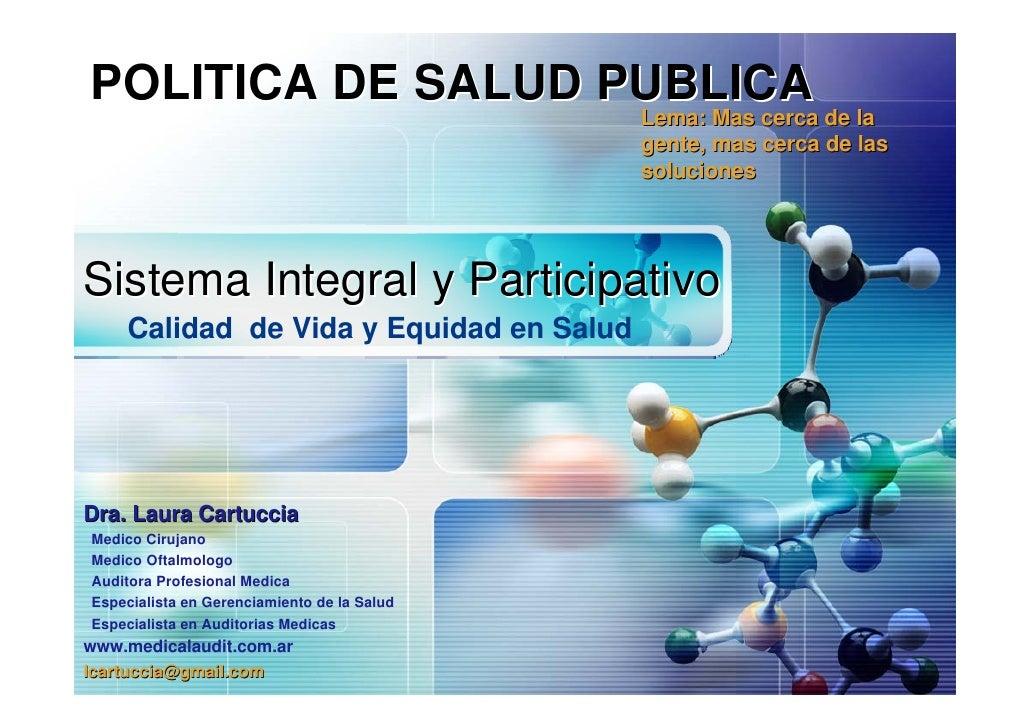 POLITICA DE SALUD PUBLICA                    Lema: Mas cerca de la     Lema: Mas cerca de la                              ...