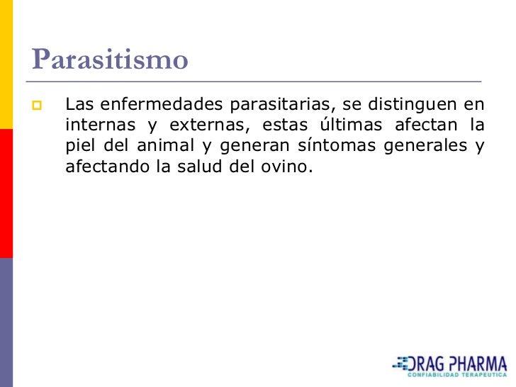 Parasitismo    Las enfermedades parasitarias, se distinguen en     internas y externas, estas últimas afectan la     piel...