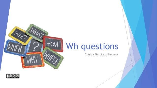 Wh questions Clariza Garcilazo Herrera