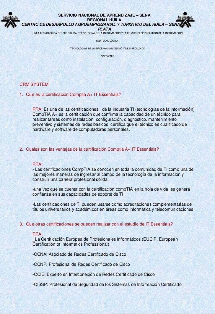 CRM SYSTEM<br />Que es la certificación Comptia A+ IT Essentials? <br />RTA: Es una de las certificaciones   de la industr...