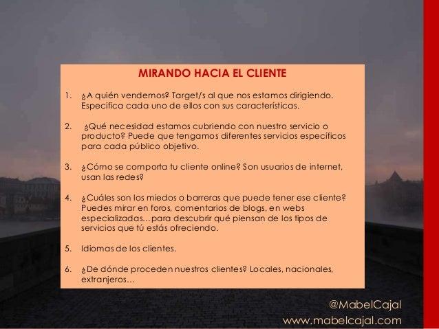 @MabelCajal www.mabelcajal.com MIRANDO HACIA EL CLIENTE 1. ¿A quién vendemos? Target/s al que nos estamos dirigiendo. Espe...