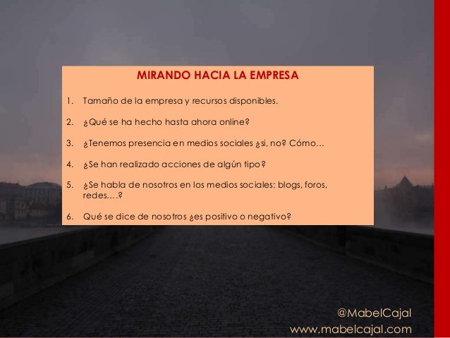 @MabelCajal www.mabelcajal.com MIRANDO HACIA LA EMPRESA 1. Tamaño de la empresa y recursos disponibles. 2. ¿Qué se ha hech...