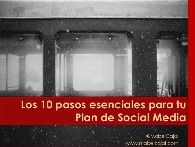 @MabelCajal www.mabelcajal.com Los 10 pasos esenciales para tu Plan de Social Media