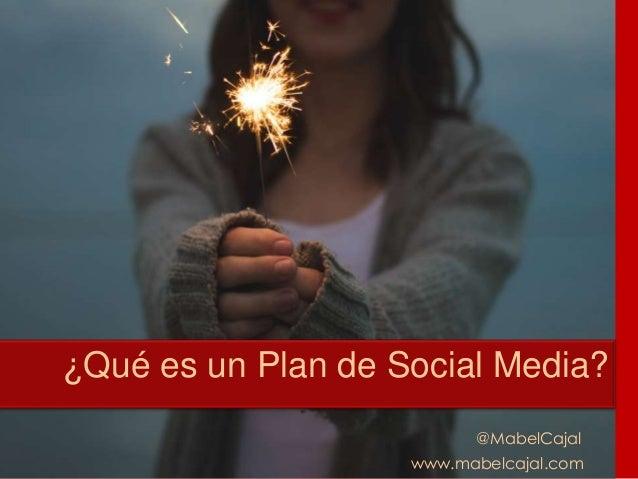 ¿Qué es un Plan de Social Media? @MabelCajal www.mabelcajal.com
