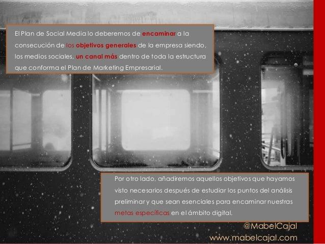 @MabelCajal www.mabelcajal.com El Plan de Social Media lo deberemos de encaminar a la consecución de los objetivos general...