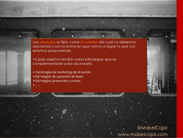 @MabelCajal www.mabelcajal.com Las estrategias se fijan como el camino del cual no debemos desviarnos y son la forma en qu...