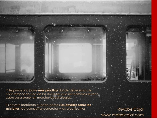 @MabelCajal www.mabelcajal.com Y llegamos a la parte más práctica donde deberemos de concretar cada una de las acciones qu...