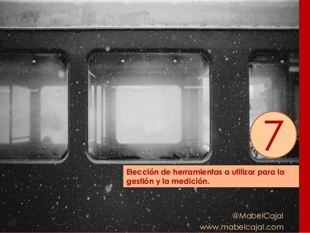 @MabelCajal www.mabelcajal.com Elección de herramientas a utilizar para la gestión y la medición. 7
