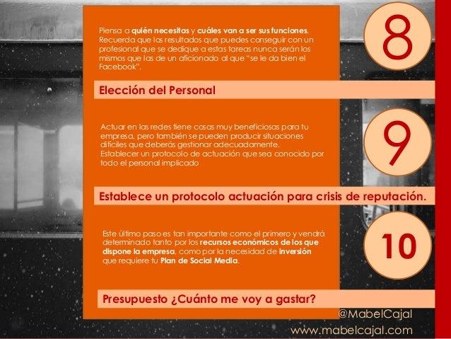 @MabelCajal www.mabelcajal.com Elección del Personal 8 Establece un protocolo actuación para crisis de reputación. 9 Presu...
