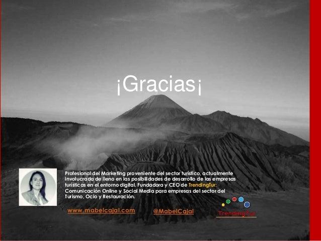 @MabelCajalwww.mabelcajal.com ¡Gracias¡ Profesional del Marketing proveniente del sector turístico, actualmente involucrad...