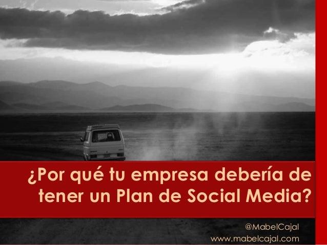 ¿Por qué tu empresa debería de tener un Plan de Social Media? @MabelCajal www.mabelcajal.com