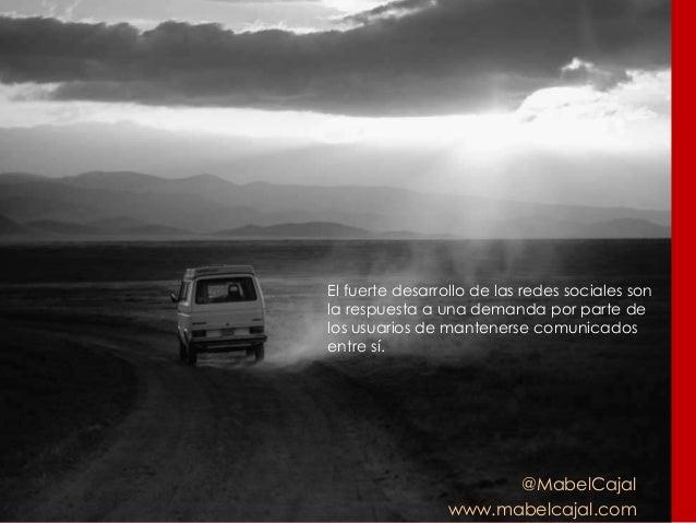 @MabelCajal www.mabelcajal.com El fuerte desarrollo de las redes sociales son la respuesta a una demanda por parte de los ...