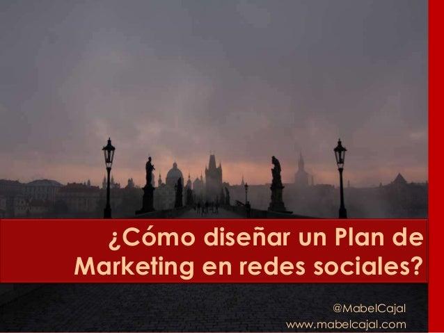 ¿Cómo diseñar un Plan de Marketing en redes sociales? @MabelCajal www.mabelcajal.com