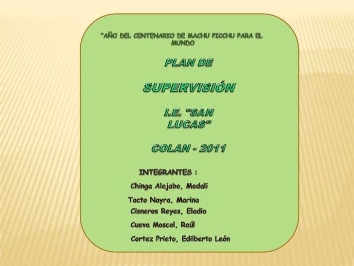 """""""AÑO DEL CENTENARIO DE MACHU PICCHU PARA EL<br /> MUNDO<br />PLAN DE <br />SUPERVISIÓN<br />I.E. """"SAN LUCAS""""<br />COLAN - ..."""