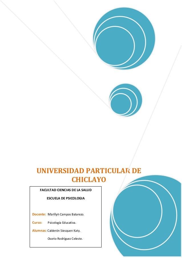 UNIVERSIDAD PARTICULAR DE CHICLAYO FACULTAD CIENCIAS DE LA SALUD ESCUELA DE PSICOLOGIA Docente: Marilyn Campos Balarezo. C...