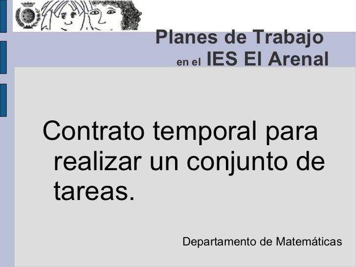 Contrato temporal para realizar un conjunto de tareas. <ul>Departamento de Matemáticas </ul>Planes de Trabajo  en el  IES ...