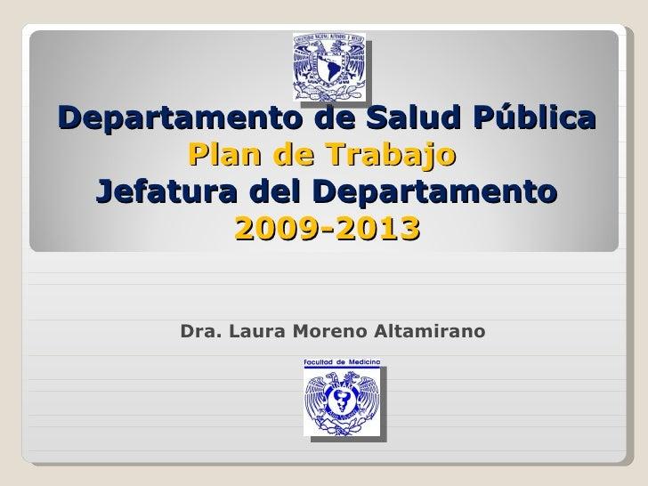 Departamento de Salud Pública Plan de Trabajo  Jefatura del Departamento 2009-2013 Dra. Laura Moreno Altamirano