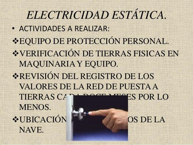 ELECTRICIDAD ESTÁTICA. • ACTIVIDADES A REALIZAR: EQUIPO DE PROTECCIÓN PERSONAL. VERIFICACIÓN DE TIERRAS FISICAS EN MAQUI...