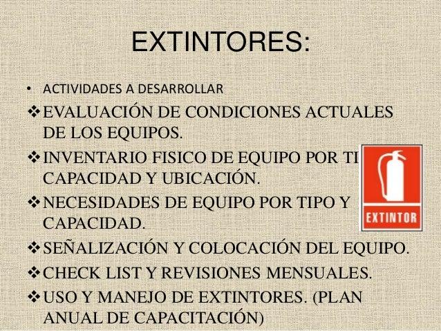 EXTINTORES: • ACTIVIDADES A DESARROLLAR EVALUACIÓN DE CONDICIONES ACTUALES DE LOS EQUIPOS. INVENTARIO FISICO DE EQUIPO P...