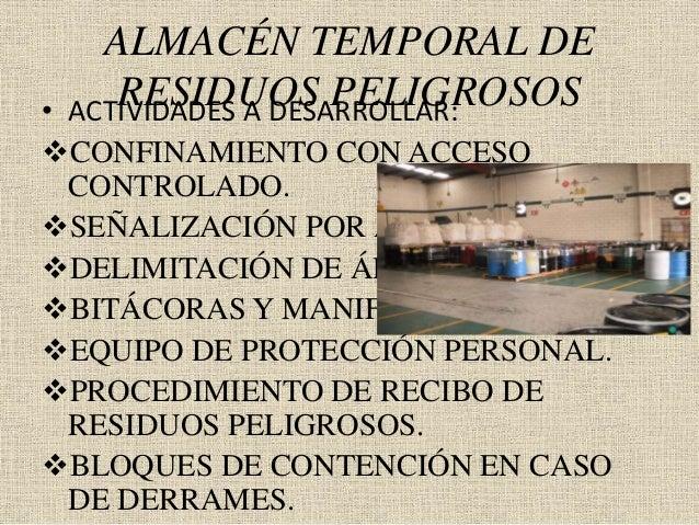 ALMACÉN TEMPORAL DE RESIDUOS PELIGROSOS• ACTIVIDADES A DESARROLLAR: CONFINAMIENTO CON ACCESO CONTROLADO. SEÑALIZACIÓN PO...