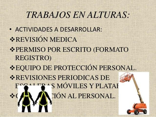 TRABAJOS EN ALTURAS: • ACTIVIDADES A DESARROLLAR: REVISIÓN MEDICA PERMISO POR ESCRITO (FORMATO REGISTRO) EQUIPO DE PROT...