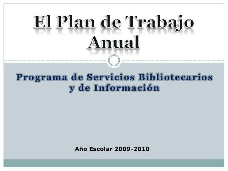 Programa de Servicios Bibliotecarios y de Información<br />El Plan de Trabajo Anual<br />Año Escolar 2009-2010<br />