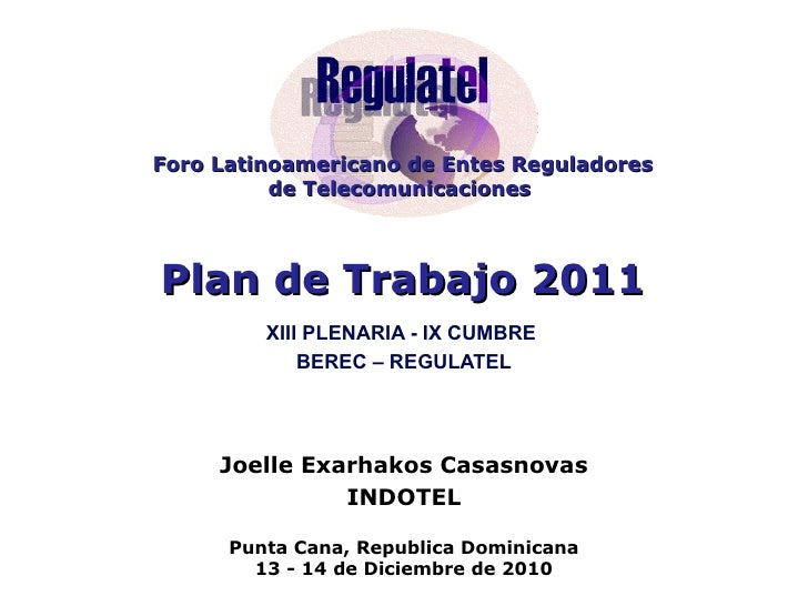 Foro Latinoamericano de Entes Reguladores de Telecomunicaciones   Plan de Trabajo 2011 XIII PLENARIA - IX CUMBRE BEREC – ...