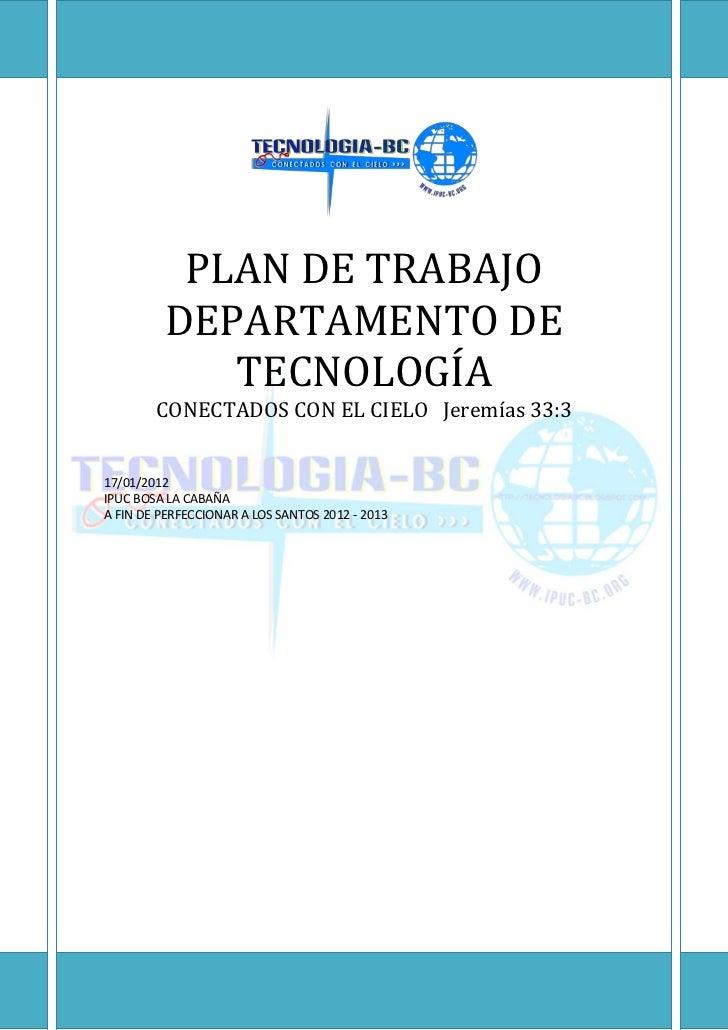 PLAN DE TRABAJO         DEPARTAMENTO DE            TECNOLOGÍA        CONECTADOS CON EL CIELO Jeremías 33:317/01/2012IPUC B...