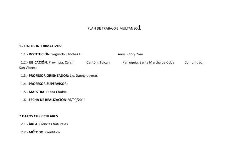 PLAN DE TRABAJO SIMULTÁNEO  11.- DATOS INFORMATIVOS: 1.1.- INSTITUCIÓN: Segundo Sánchez H.                    Años: 6to y ...