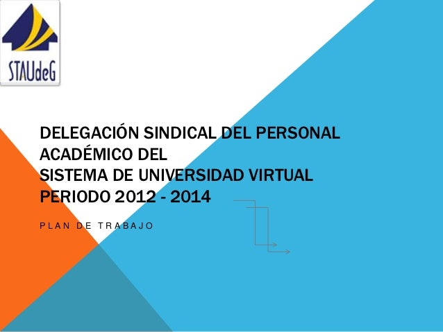 DELEGACIÓN SINDICAL DEL PERSONALACADÉMICO DELSISTEMA DE UNIVERSIDAD VIRTUALPERIODO 2012 - 2014PLAN DE TRABAJO