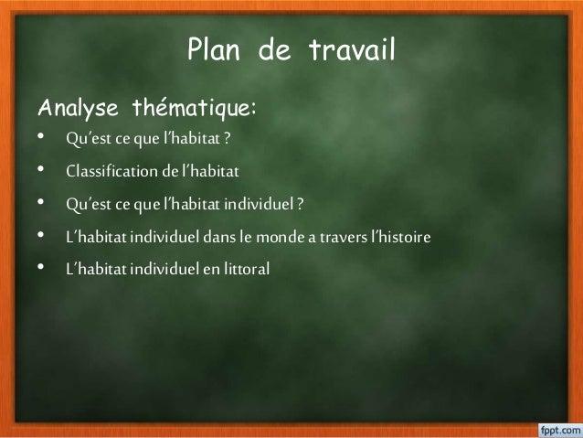 Plan de travail Analyse thématique: • Qu'est ce que l'habitat ? • Classificationde l'habitat • Qu'est ce que l'habitat ind...