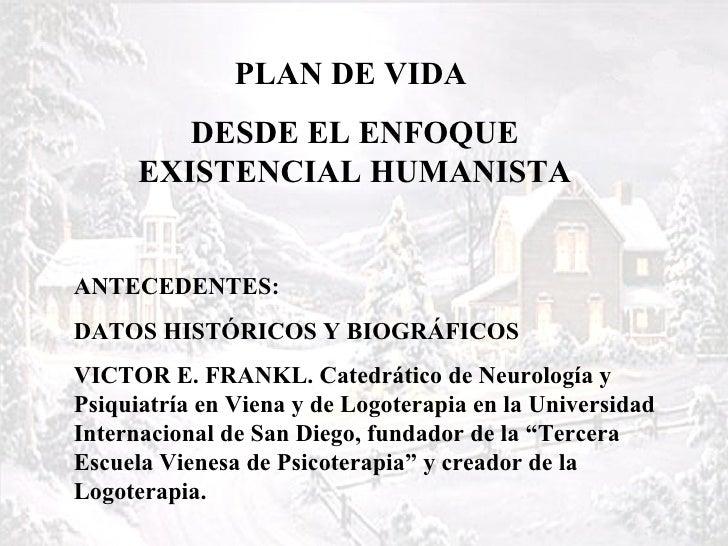 PLAN DE VIDA  DESDE EL ENFOQUE EXISTENCIAL HUMANISTA ANTECEDENTES:  DATOS HISTÓRICOS Y BIOGRÁFICOS VICTOR E. FRANKL. Cated...