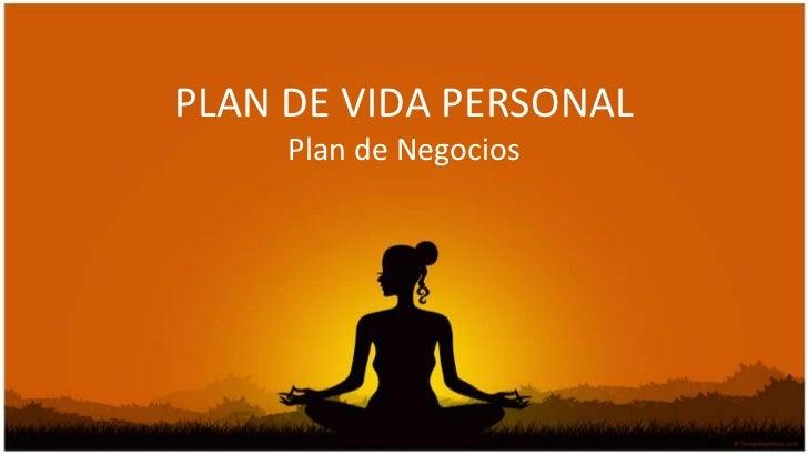 PLAN DE VIDA PERSONAL     Plan de Negocios
