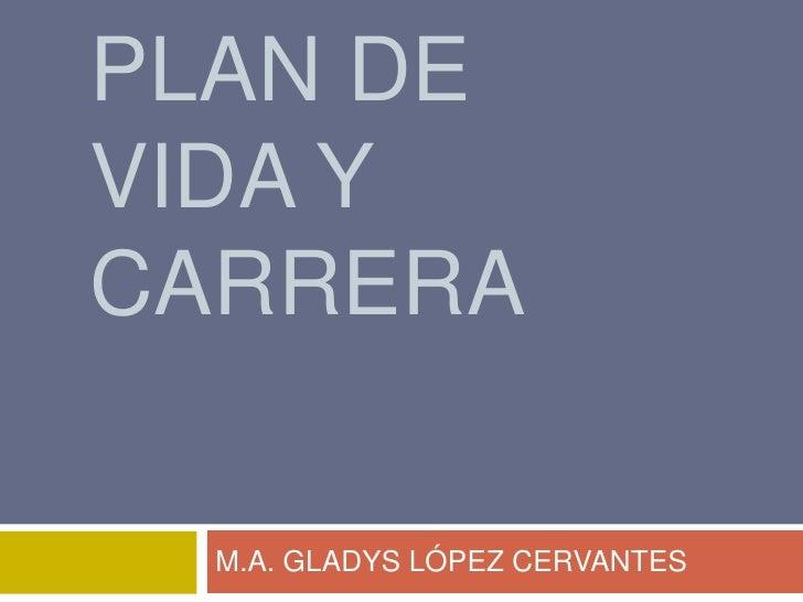 PLAN DEVIDA YCARRERA  M.A. GLADYS LÓPEZ CERVANTES