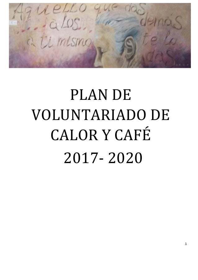 1	 	 	 PLAN	DE	 VOLUNTARIADO	DE	 CALOR	Y	CAFÉ	 2017-	2020